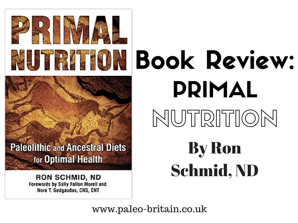 Book Review: Primal Nutrition – Paleolithic & Ancestral Diets for Optimal Health, by Ron Schmid