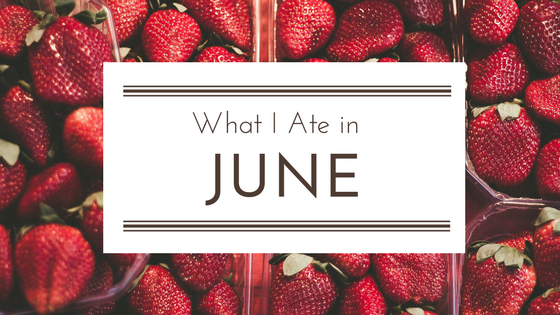 What I Ate in June