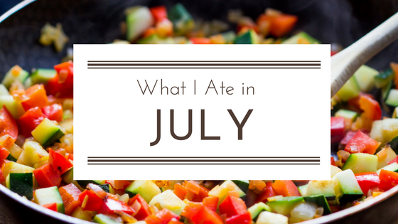 What I Ate in July