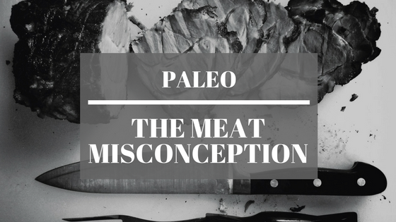Paleo – The Meat Misconception