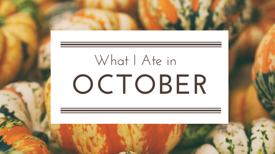 What I Ate in October