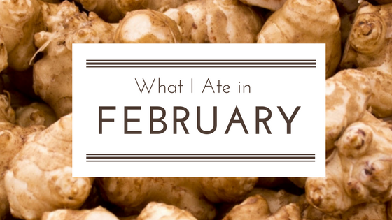 What I Ate in February