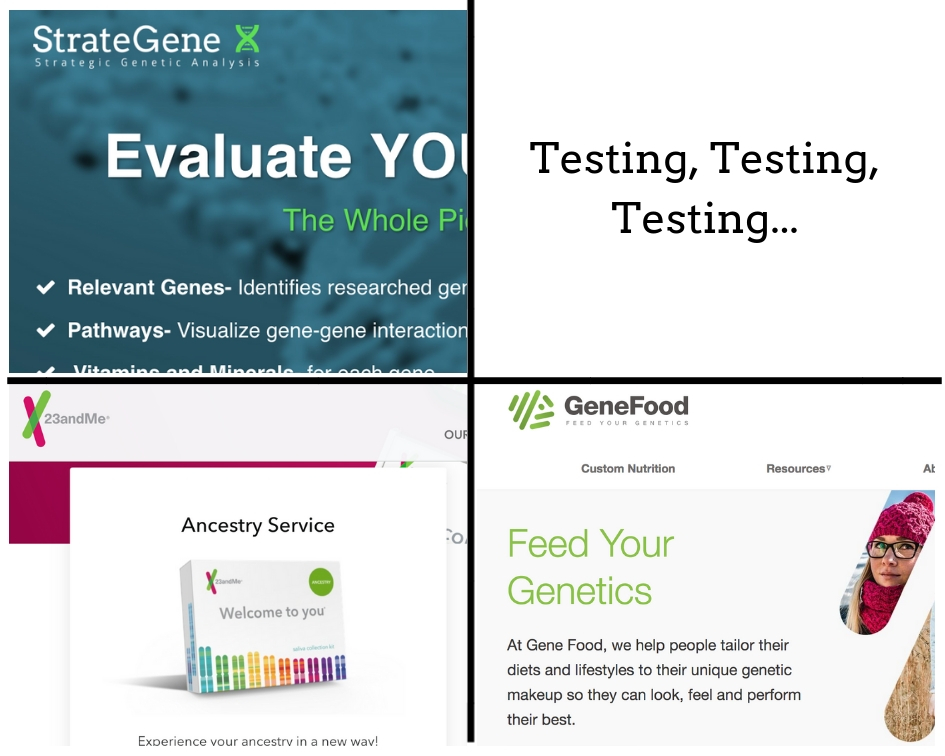 Testing, Testing, Testing…23andMe, StrateGene & My Gene Food