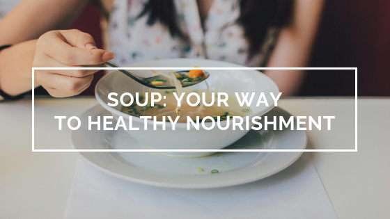 Soup: Your Way to Healthy Nourishment